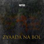 Zyaada Na Bol