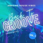 Back To Groove (Amazing House Vibes) Vol 1