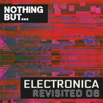 Nothing But... Electronica Revisited Vol 06
