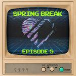 Spring Break, Episode 5