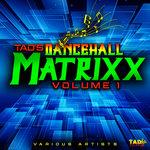 Tad's Dancehall Matrixx Vol 1 (Explicit)