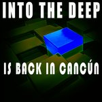 Into The Deep - Is Back In Cancun