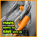 MAVIS Wants To RAVE With Us! Vol 69