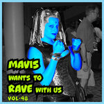 MAVIS Wants To RAVE With Us! Vol 49