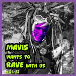 Mavis Wants To Rave With Us! Vol 73