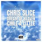 Dream Of Heaven / Chill A Little