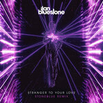 Stranger To Your Love (Stoneblue Remix)