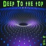 Deep To The Top Vol 2 - Deep House & Club Trax