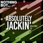 Nothing But... Absolutely Jackin' Vol 15