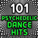 101 Psychedelic Dance Hits - Best Of Top New Goa Psy Trance, Hard Electronica, Rave Anthems, Acid House, Electro, Hard Style