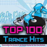Top 100 Trance Hits - Featuring The Best Of Rave, Electronica, Psy, Goa, Progressive, Hard House, Acid, Trance, Techno, EDM Anthems