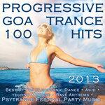 Progressive Goa Trance 100 Hits 2013 - Best Of Top Electronic Dance, Acid, Techno, House, Rave Anthems, Psytrance Festival Party