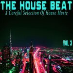 The House Beat Vol 3 (A Careful Selection Of House Music)