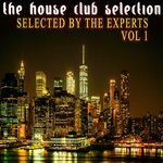 The House Club Selection: Vol 1 - Selected By The Experts