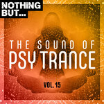 Nothing But... The Sound Of Psy Trance Vol 15