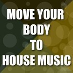 Move Your Body To House Music