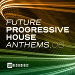 Future Progressive House Anthems Vol 06