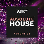 Nothing But... Absolute House Vol 03