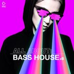All About: Bass House Vol 8
