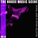 The House Music Scene Vol 10