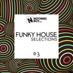 Nothing But... Funky House Selections Vol 03