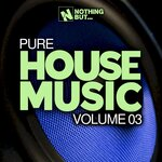 Nothing But... Pure House Music Vol 03