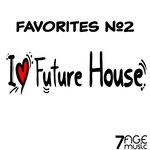 I Love Future House Favorites Vol 2