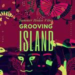 Grooving Island (Summer House Vibes) Vol 2