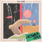 I Want It (Lazywax Remix)