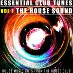 Essential Club Tunes: The House Sound Vol 1