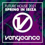 Future House 2021 - Spring In Ibiza