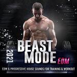 Beast Mode EDM 2021 - Edm & Progressive House Sounds For Training & Workout