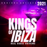 Kings Of IBIZA 2021 (Real House Anthems)