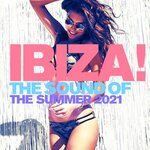 Ibiza!: The Sound Of The Summer 2021