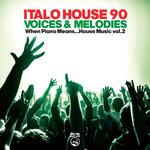 Italo House 90: Voices & Melodies