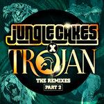 Jungle Cakes & Trojan - The Remixes Part 2