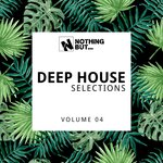 Nothing But... Deep House Selections Vol 04