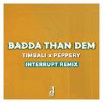 Badda Than Dem (Interrupt Remix)