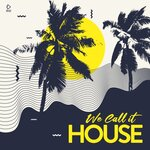 We Call It House - Summer 2021