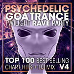Psychedelic Goa Trance Twilight Rave Party Top 100 Best Selling Chart Hits & DJ Mix V4