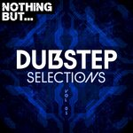 Nothing But... Dubstep Selections Vol 01