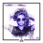 The Future Is House Vol 40