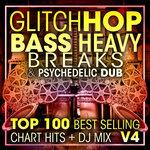 Glitch Hop, Bass Heavy Breaks & Psychedelic Dub Top 100 Best Selling Chart Hits + DJ Mix V4