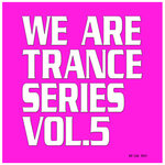 We Are Trance Series Vol 5