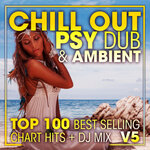 Chill Out Psy Dub & Ambient Top 100 Best Selling Chart Hits & DJ Mix V5