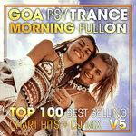 Goa Psy Trance Morning Fullon Top 100 Best Selling Chart Hits & DJ Mix V5