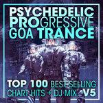 Psychedelic Progressive Goa Trance Top 100 Best Selling Chart Hits & DJ Mix V5