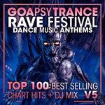Goa Psy Trance Rave Festival Dance Music Anthems Top 100 Best Selling Chart Hits & DJ Mix V5