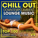 Chill Out Downtempo Ambient Lounge Music Top 100 Best Selling Chart Hits & DJ Mix V5