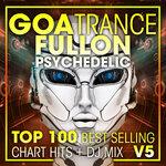 Goa Trance Fullon Psychedelic Top 100 Best Selling Chart Hits & DJ Mix V5